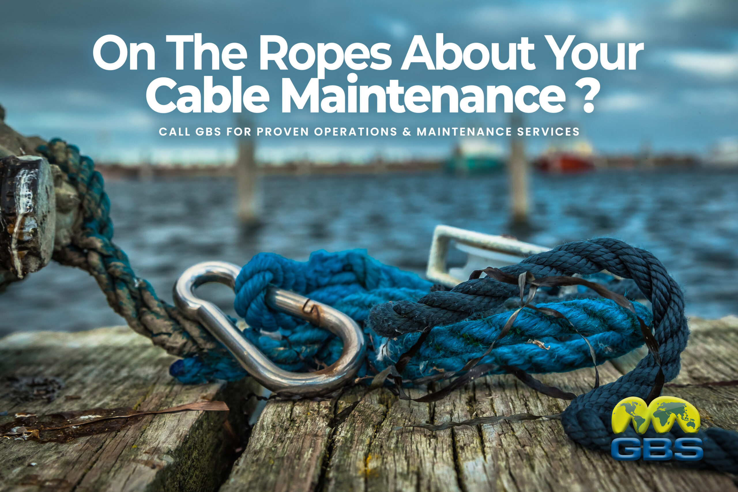 On the ropes about your cable maintenance services CALL GBS